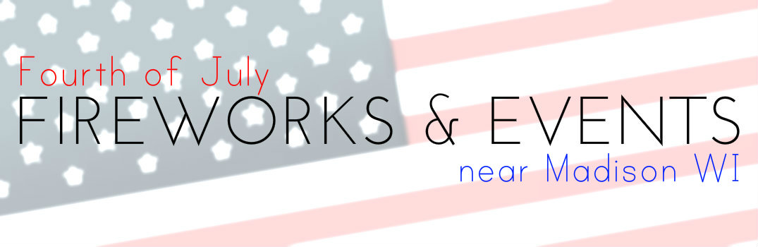 Fourth of July Fireworks Events Dates Times Madison WI