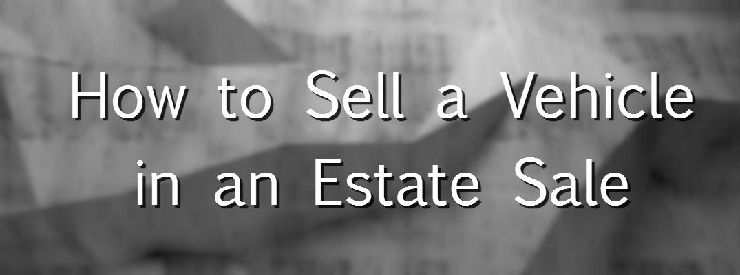 how to sell a vehicle in an estate sale