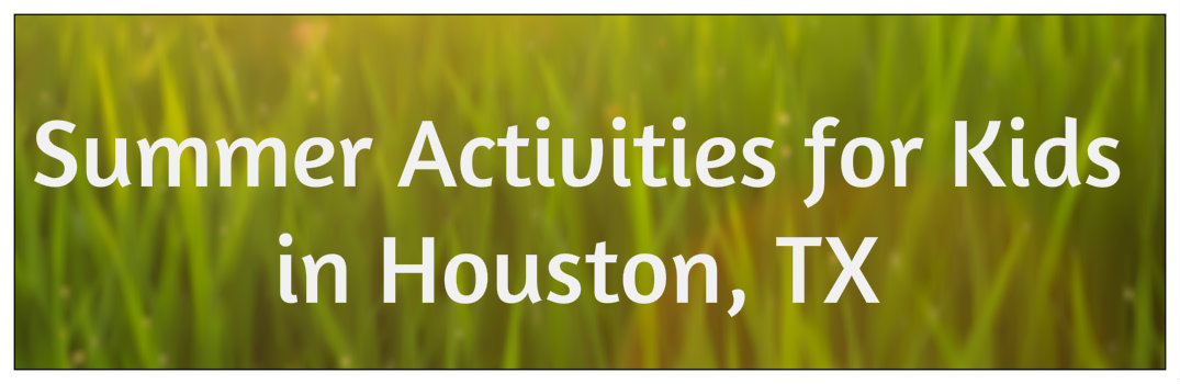 Summer Activities for Kids in Houston TX