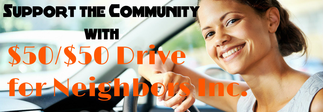 Support the community with the $50/$50 Drive for Neighbors Inc.