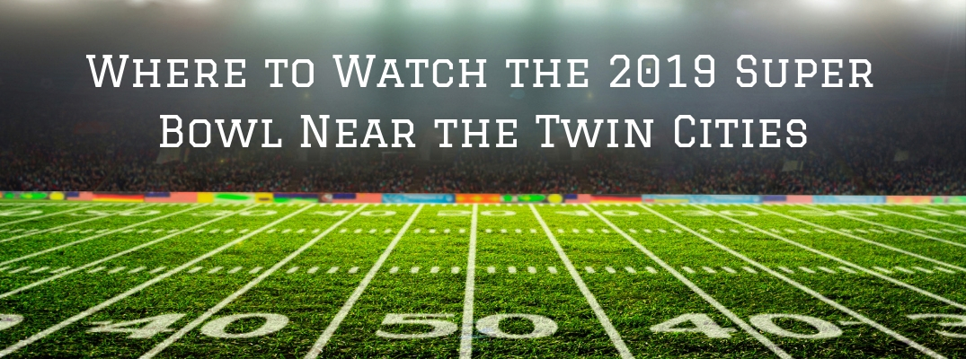 Football field with Where to Watch the 2019 Super Bowl Near the Twin Cities white text