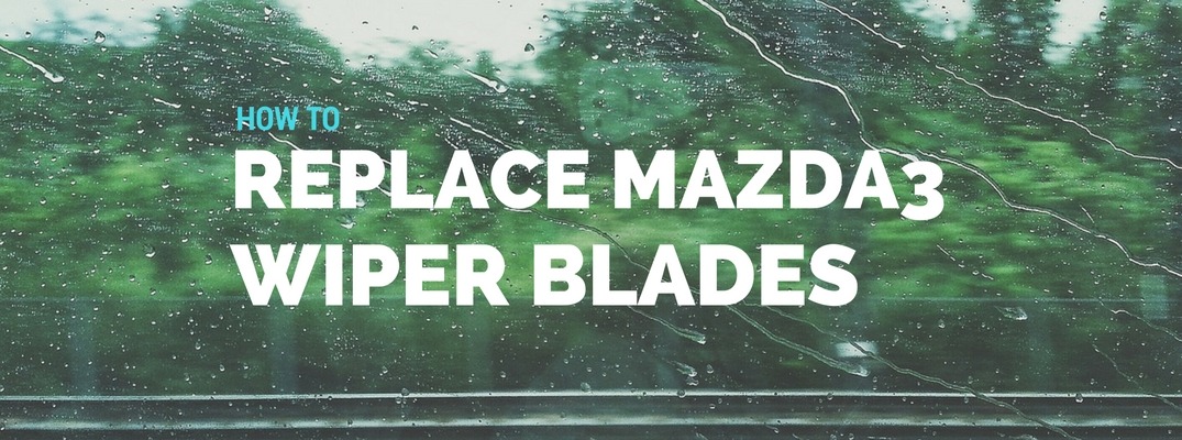 How to Replace the Mazda3 Windshield Wiper Blades