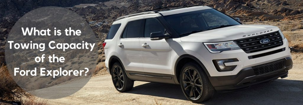 What Is The Towing Capacity of the 2017 Ford Explorer?