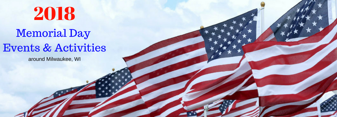 2018 Memorial Day Events & Activities around Milwaukee, WI, text on an image of American Flags flying in the breeze