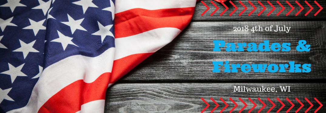 2018 4th of July Parades & Fireworks Milwaukee, WI, text on an image of the American Flag laying a wooden table