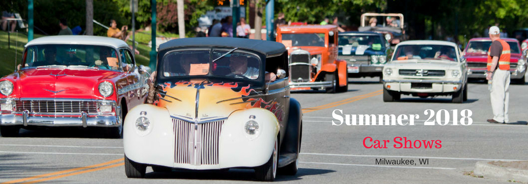 Summer 2018 Car Shows Milwaukee, WI, text on an image of classic cars lining up for a car show