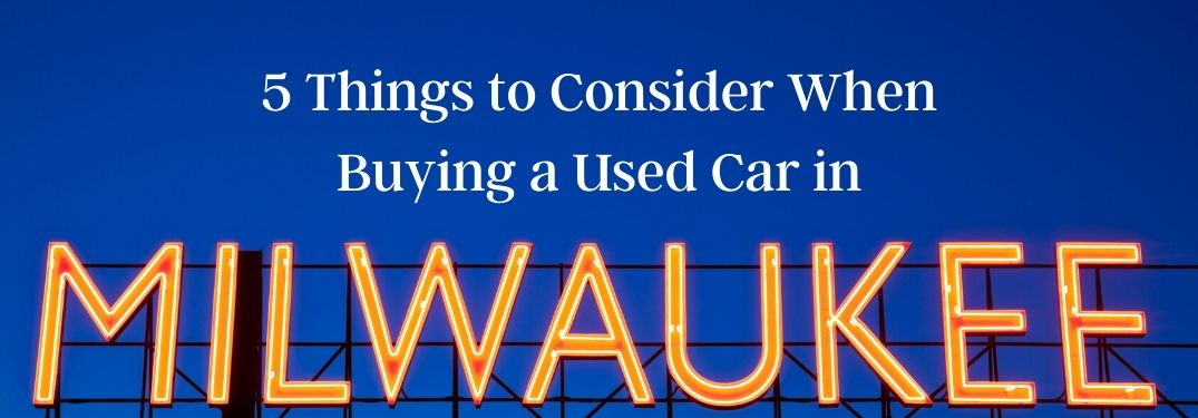 Sign that Says Milwaukee in lights and 5 Things to Consider When Buying a Used Car in Milwaukee