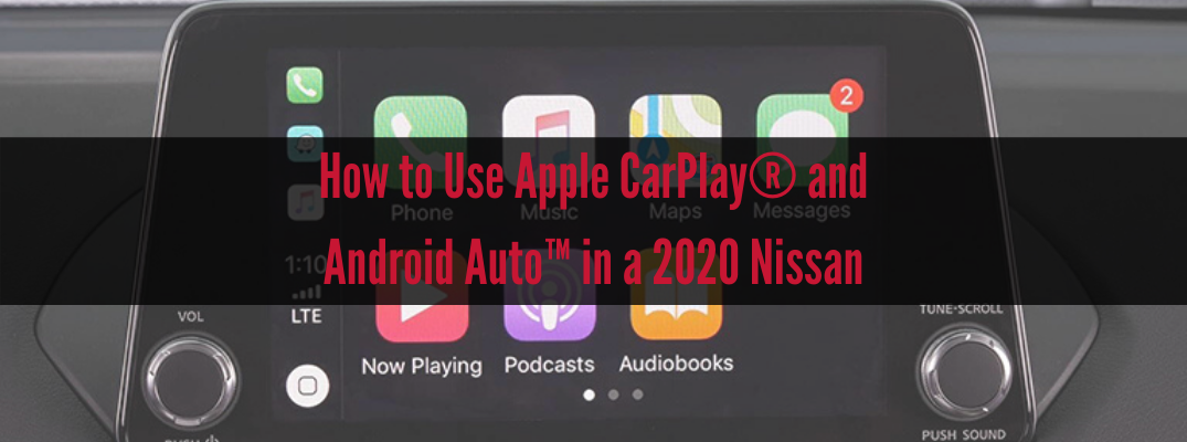 """Infotainment screen in 2020 Nissan Sentra with """"How to Use Apple CarPlay® and Android Auto™ in a 2020 Nissan"""" red text"""
