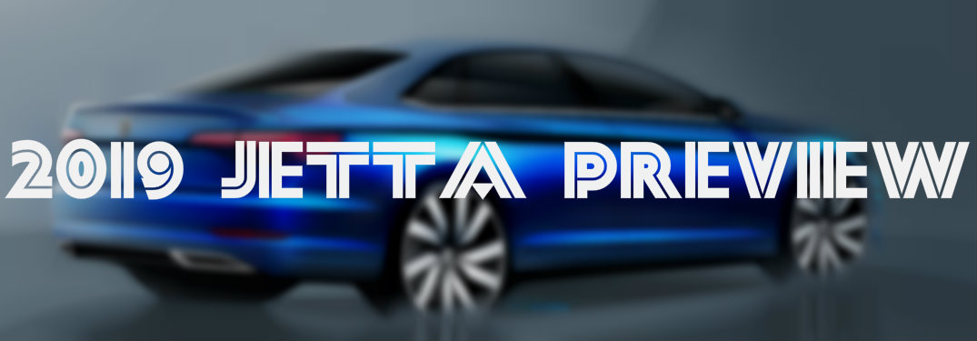 "words ""2019 Jetta Preview"" over a blurred teaser sketch background of the 2019 VW Jetta"