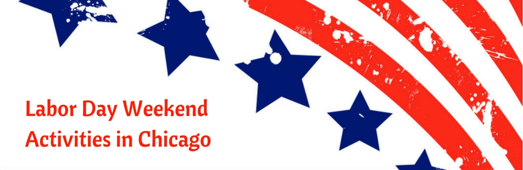 Things To Do Labor Day Weekend In The Chicago Area