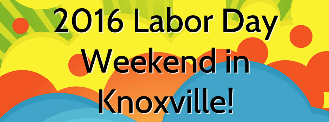 Labor Day Weekend 2016 Events in Knoxville TN