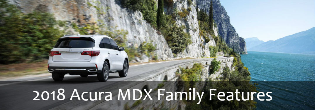2018 Acura MDX driving along cliff side with text saying 2018 Acura MDX Family Features