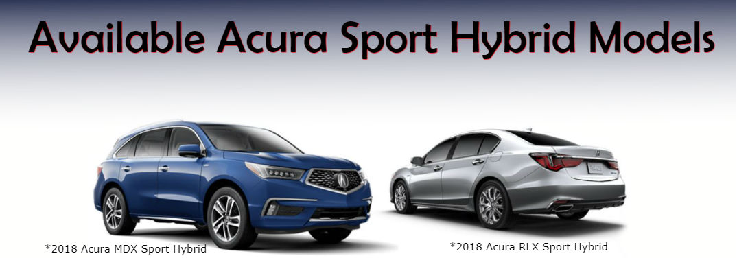 """A blue 2018 Acura MDX Sport Hybrid and a silver 2018 Acura RLX Sport Hybrid with text saying: """"Available Acura Sport Hybrid Models"""""""