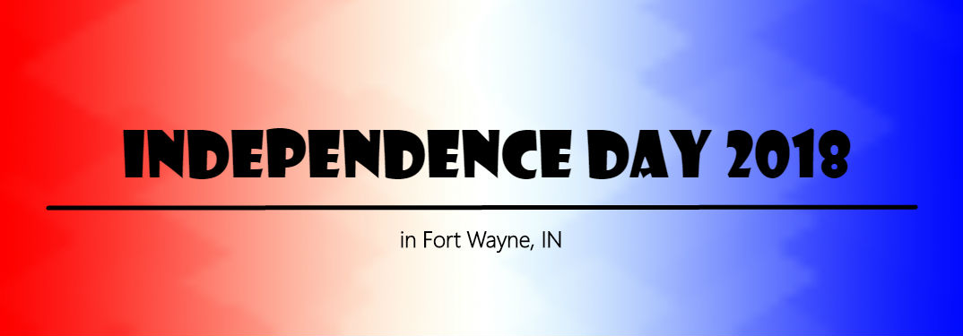4th of July 2018 in Fort Wayne, IN with image of text saying Independence Day 2018 in Fort Wayne, IN on red, white and blue background
