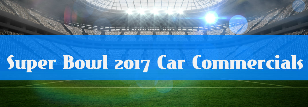 Super Bowl 2017 Car Commercials That Made You Laugh Or Cry