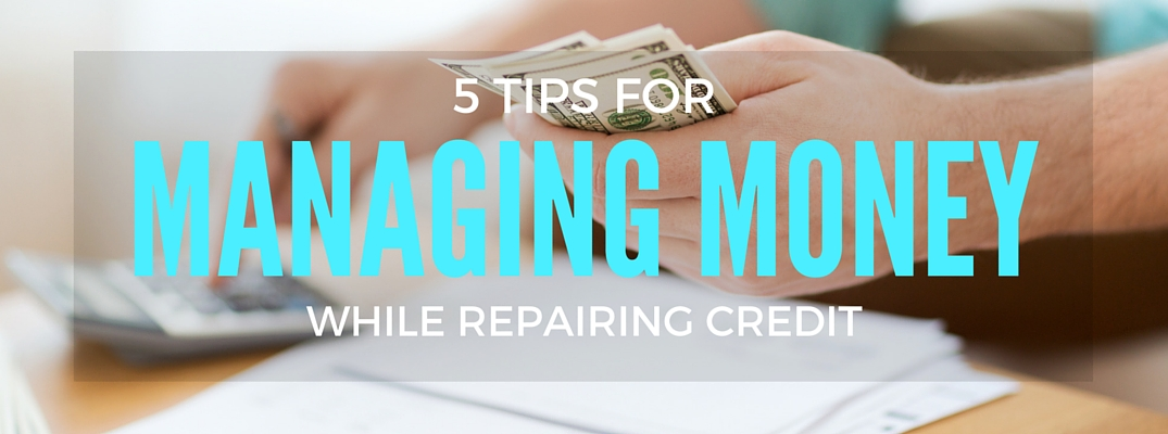 how to manage money while repairing credit