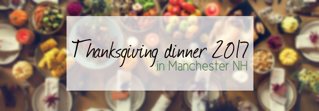 Text-saying-Thanksgiving-dinner-2017-in-Manchester-NH-with-blurred-background-of-Thanksgiving-foods