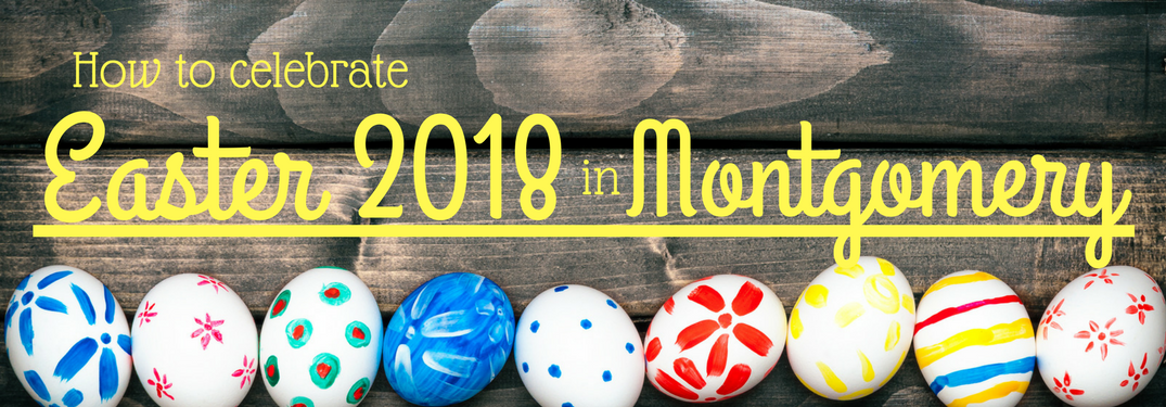 How to celebrate Easter 2018 in Montgomery on an Easter Egg background