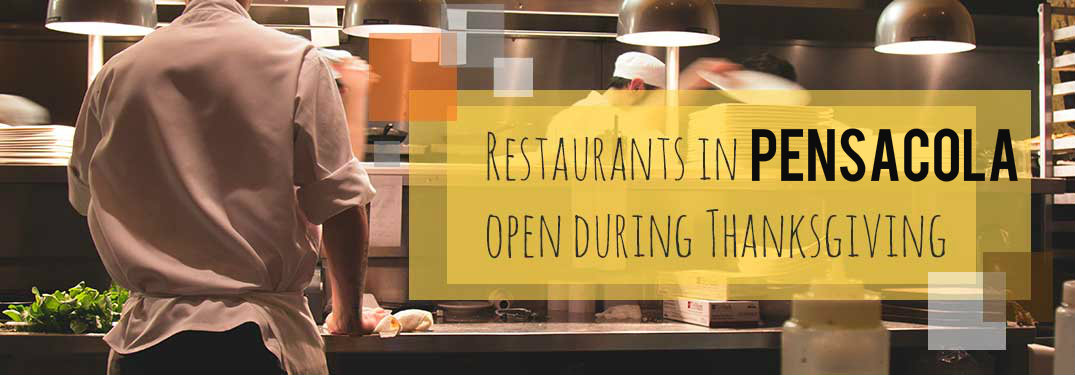 """the words """"Restaurants in Pensacola open during Thanksgiving"""" with a background of a kitchen"""