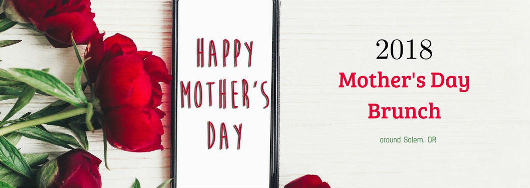 """2018 Mother's Day Brunch around Salem, OR, text on an image of red roses next to cellphone that reads """"Happy Mother's Day"""""""