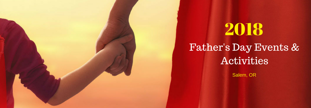 2018 Father's Day Events & Activities Salem, OR, text on an image of a father and daughter holding hands while walking into the sunset