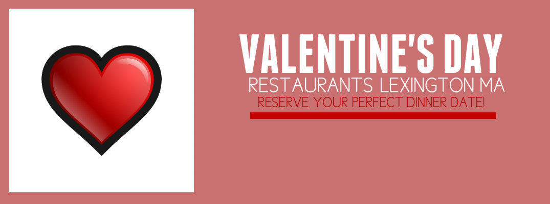 Lexington MA Valentine's Day Dinner Specials 2017