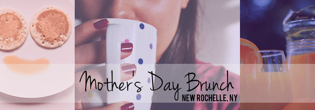 Mother's Day 2017 Brunch near New Rochelle NY