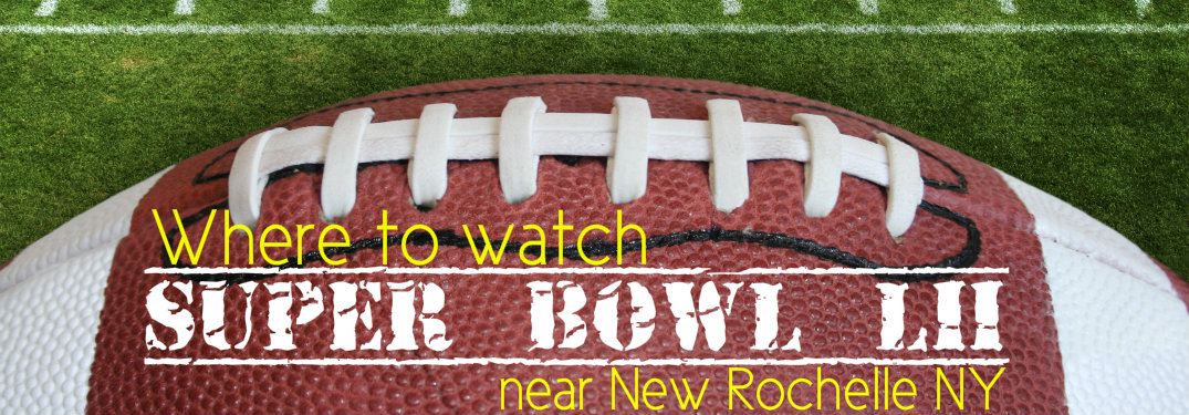 Where-to-watch-Super-Bowl-LII-near-New-Rochelle-NY