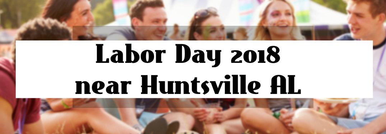 Labor Day 2018 near Huntsville AL
