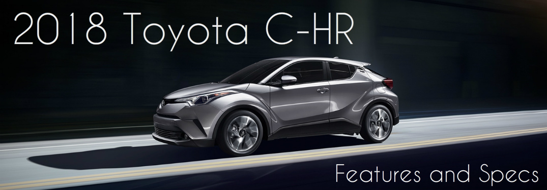 Features and Specs of the New 2018 Toyota C-HR