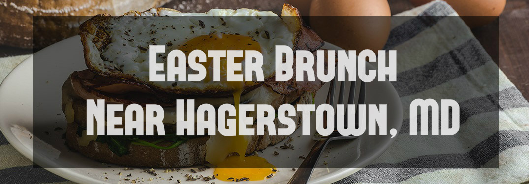 Where to Have Easter Brunch Near Hagerstown MD