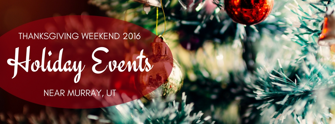Holiday events during Thanksgiving weekend 2016 near Murray UT