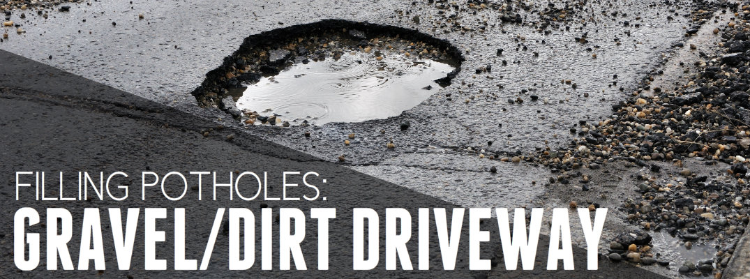 Filling Potholes in a gravel or dirt driveway