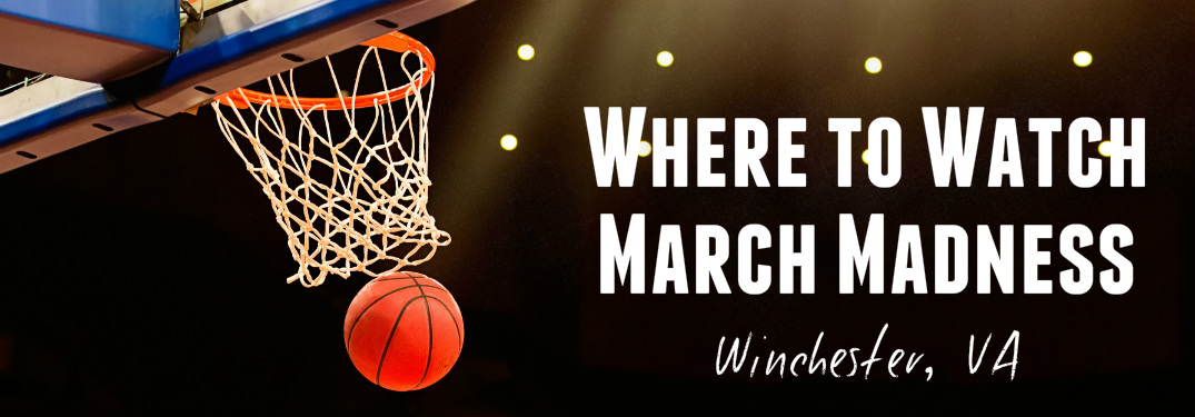 Where to watch March Madness Winchester VA text next to basketball and hoop