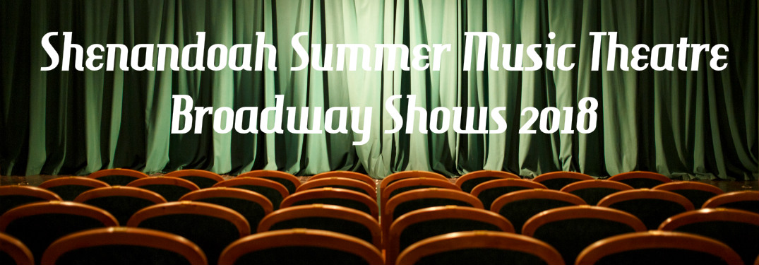 Shenandoah Summer Music Theatre's Broadway Shows 2018 text on theater picture