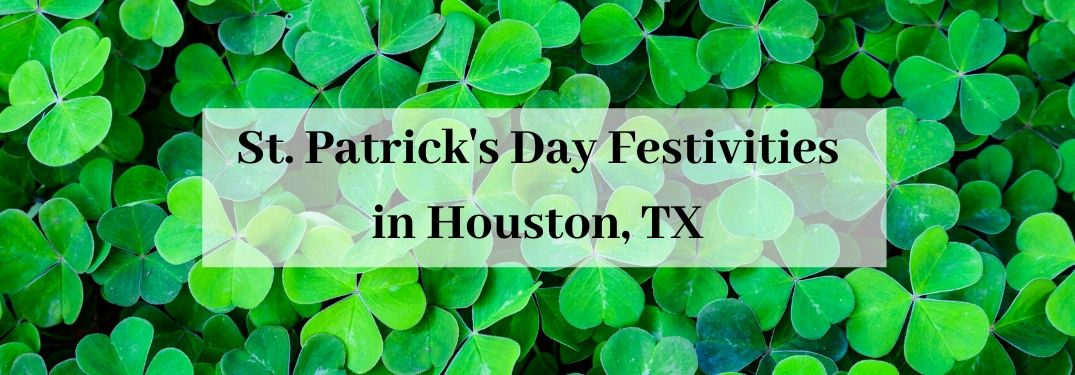 Clovers in background with text saying St. Patrick's Day Festivities in Houston, TX