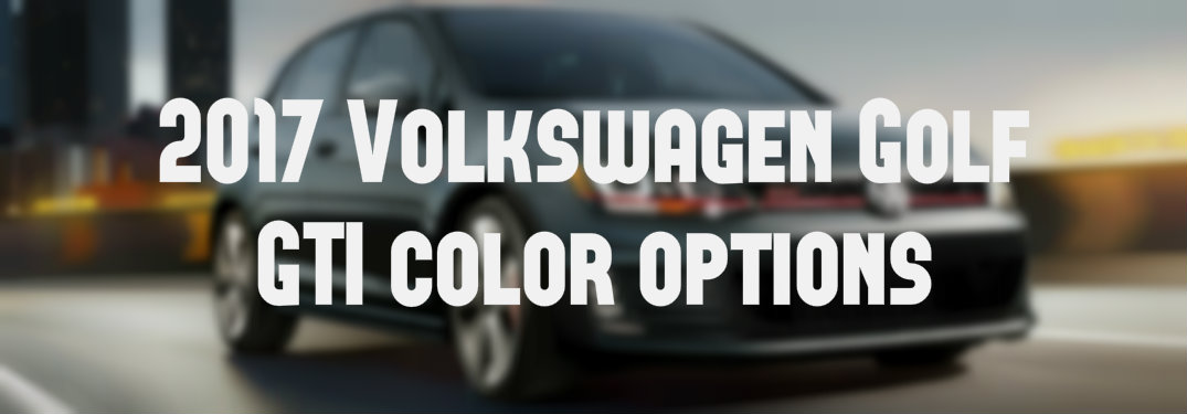 2017 Volkswagen Golf GTI color options