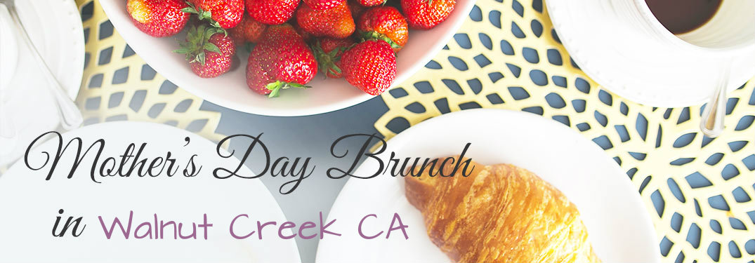 Mother's Day Brunches in Walnut Creek CA text over pictures of croissants and strawberries in white dishes