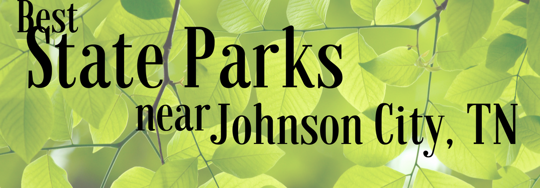 best state parks near Johnson City, TN on a leafy background