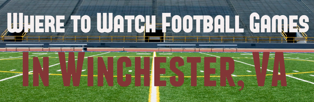 Where to Watch Football Games in Winchester, VA?