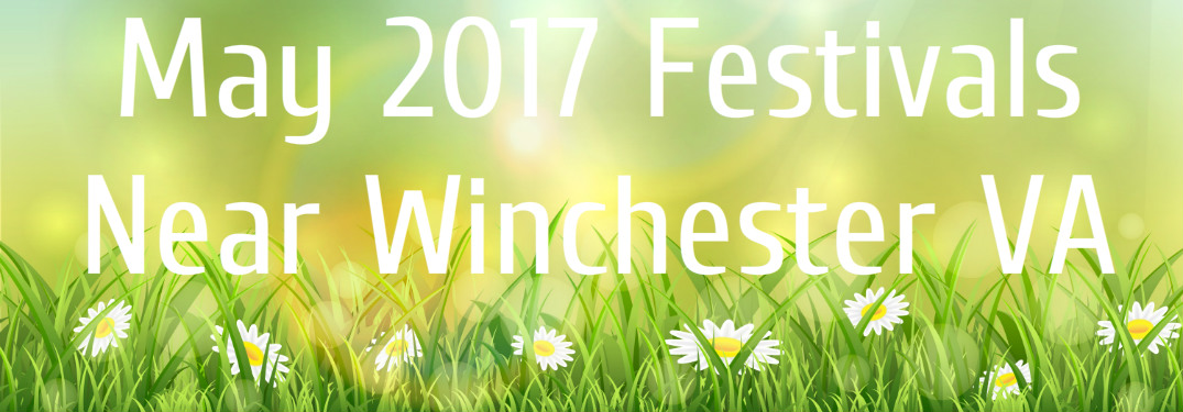 May 2017 Festivals Near Winchester VA