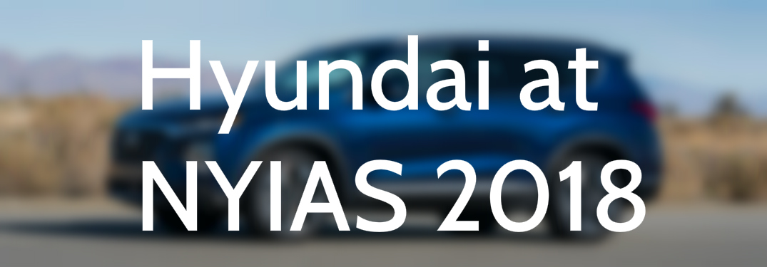 Hyundai at NYIAS 2018 text over 2019 Santa Fe