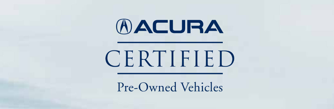 Acura Certified Pre Owned >> Benefits Of The Acura Certified Pre Owned Program