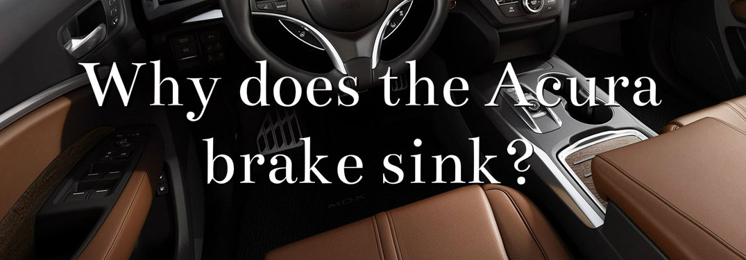 Picture of Acura interior with text asking why the brake sinks