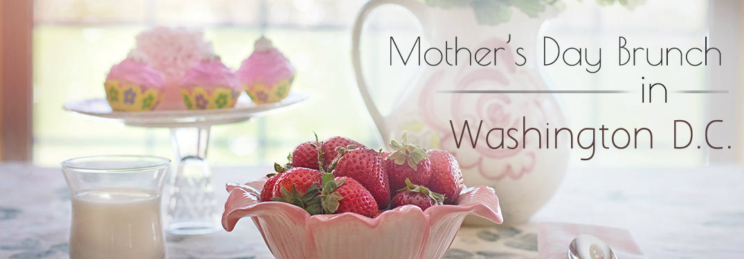 Mother's Day in Washington D.C. text over background of flower pitcher and bowl of strawberries