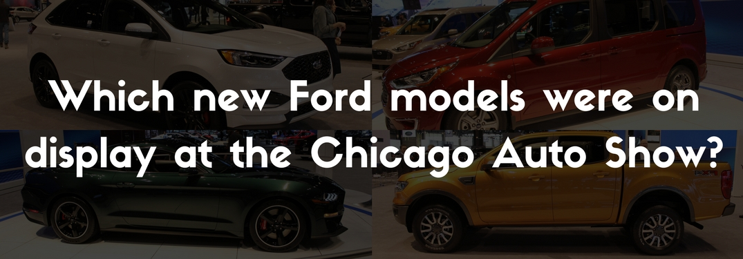 Which new Ford models were on display at the Chicago Auto Show?