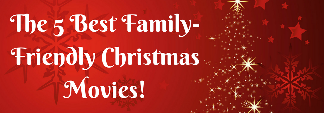 5 best christmas movies to watch with the family - Best Christmas Family Movies