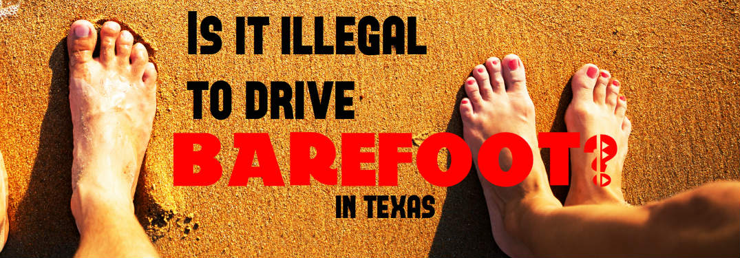 Is it illegal to drive barefoot in Texas?