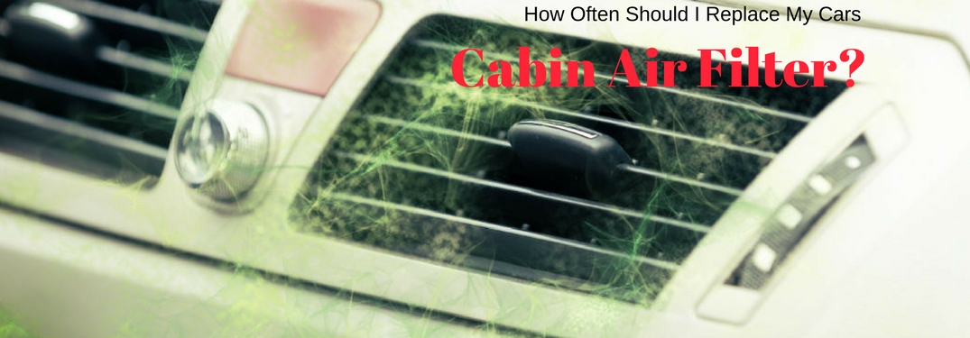 How Often Should I Replace My Cars Cabin Air Filter