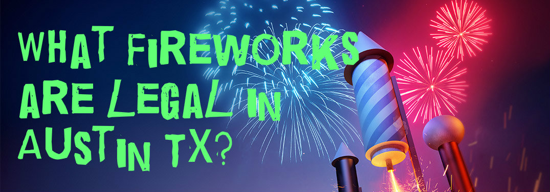 what fireworks are legal in Austin TX? Fireworks background